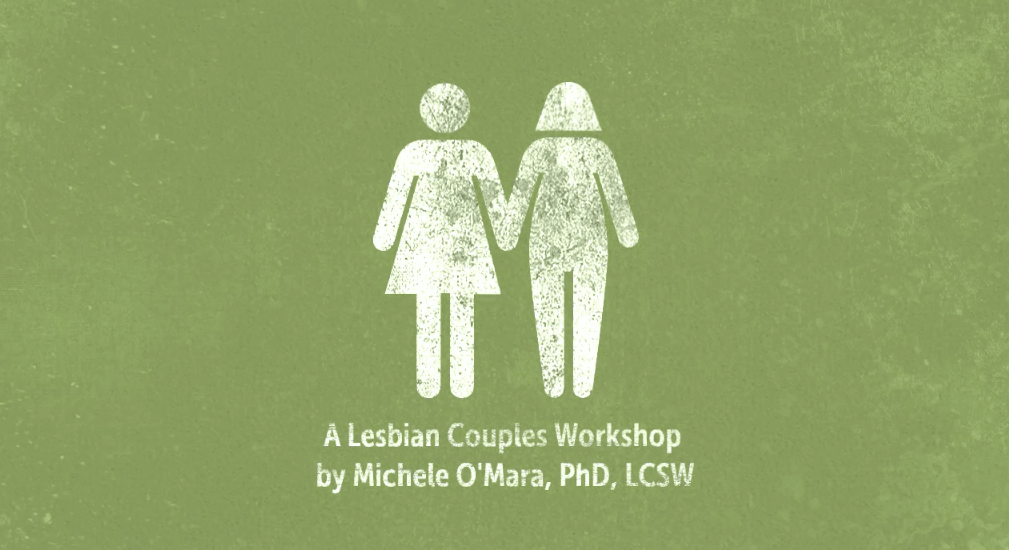 Lesbian Couples Workshop – From Conflict to Connection