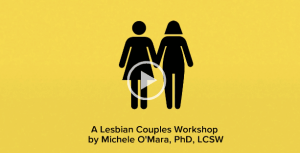 Lesbian Couples Skills Workshop – From Conflict to Connection (Part II)