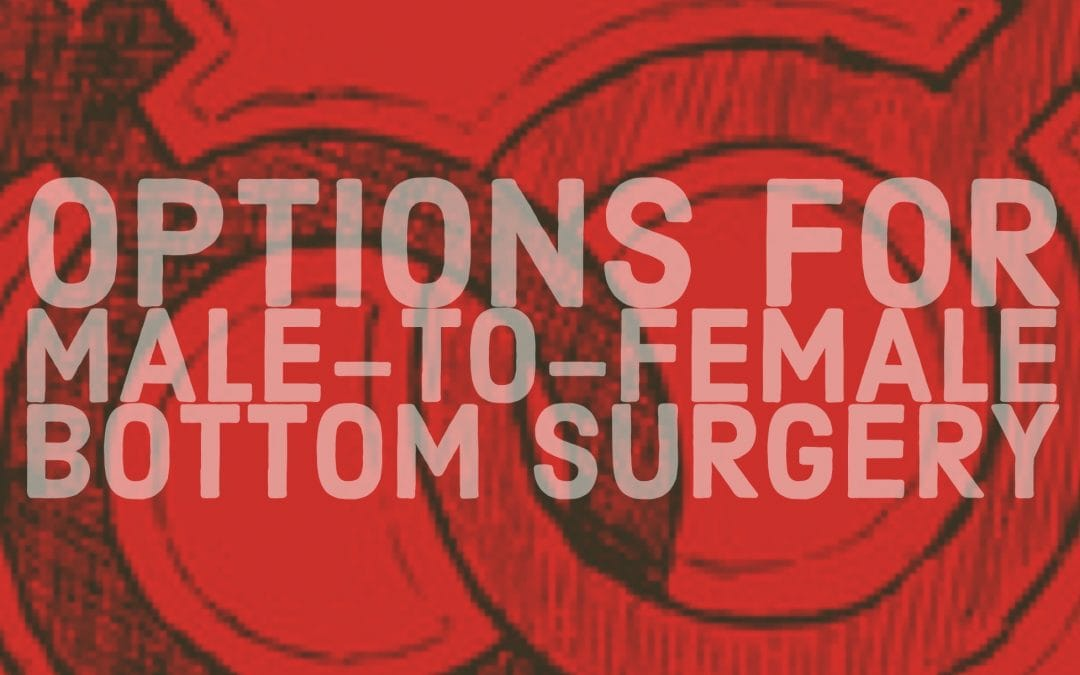 MTF Bottom Surgery Options:  Q & A With Dr. Gallagher