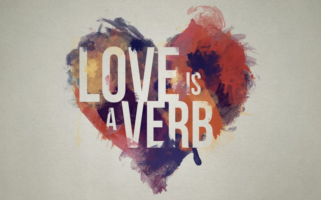 Love is a verb, it's something we do