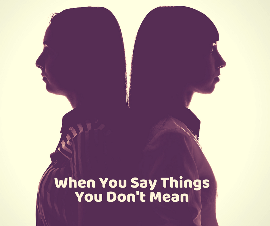 Saying what you don't mean
