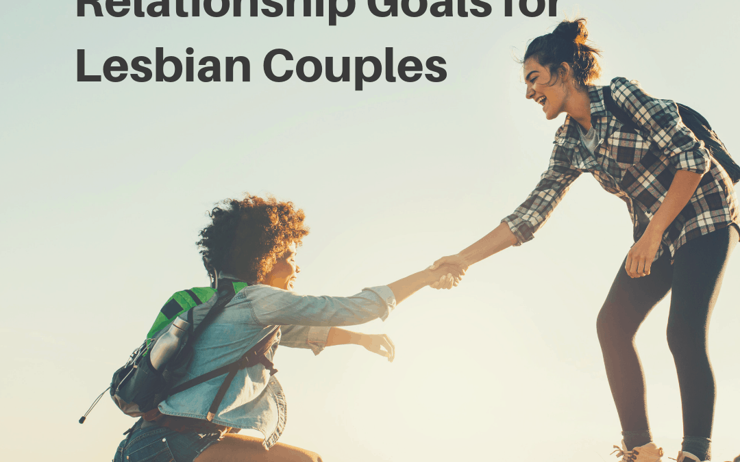 Three Essential Lesbian Relationship Goals for Lesbian Couples