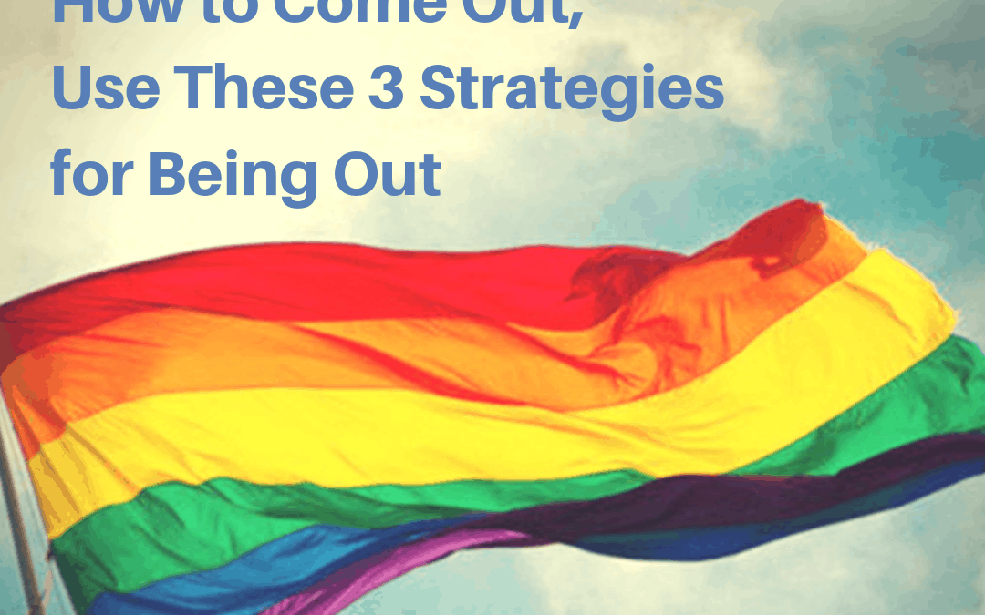 After You Master How to Come Out, Use These 3 Strategies for Being Out