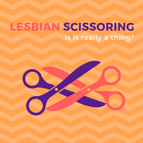Lesbian Scissoring, Tribadism, or Oral Sex: What do gay women like?