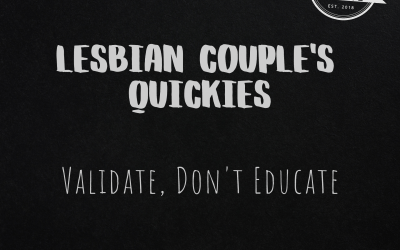Lesbian Couples Quickies: Validation, Not Education